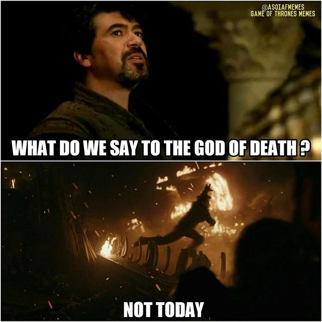GoT - What do we say to the God of Death.jpg